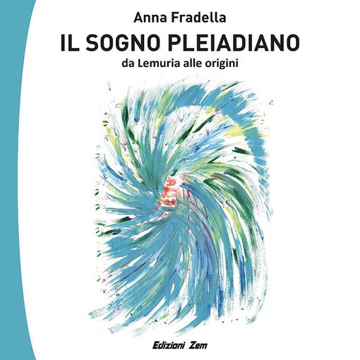 """In libreria il nuovo libro di Anna Fradella """"Il Sogno Pleiadiano"""", con le illustrazioni di Vittoria Valente"""