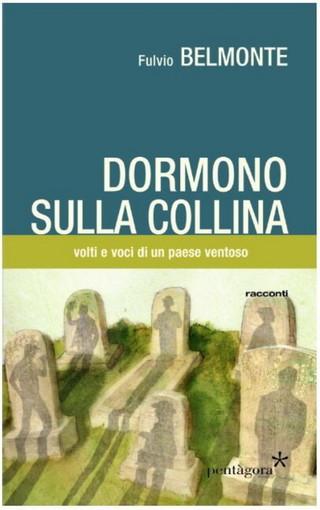 In libreria il nuovo libro di Fulvio Belmonte 'Dormono sulla collina' ambientato nella valle Impero