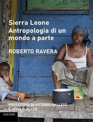 """Sanremo: giovedì a villa Magnolie la presentazione del libro """"Sierra Leone Antropologia di un mondo a parte"""" di Roberto Ravera"""