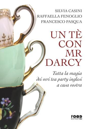 """Da oggi in libreria: """"Un tè con Mr. Darcy. Tutta la magia dei veri tea party inglesi a casa vostra"""""""