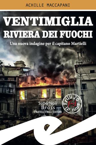 """Esce """"Ventimiglia riviera dei fuochi"""", il nuovo romanzo noir di Achille Maccapani"""