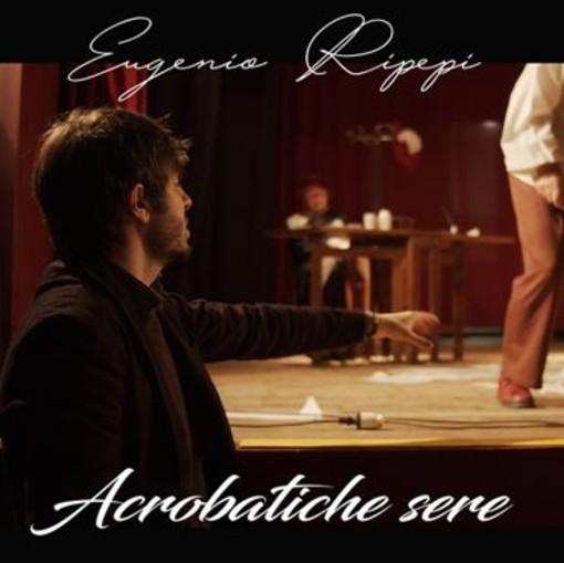 Da venerdì prossimo in radio 'Acrobatiche sere', il secondo singolo di Eugenio Ripepi estratto dall'album 'Roma non si rade'