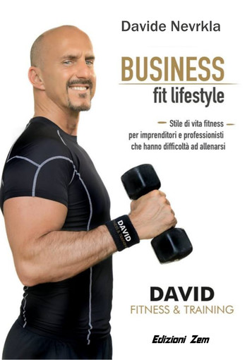 """Business Fit Lifestyle"", da novembre disponibile anche su carta il primo libro del personal trainer Davide Nevrkla."