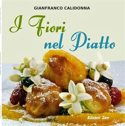 Lo chef Gianfranco Calidonna con le sue originali e deliziose ricette ci guida alla scoperta della cucina con i fiori.