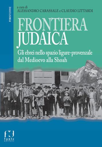 San Biagio della Cima: domani al polivalente, presentazione libro 'Frontiera Judaica – Gli ebrei nello spazio ligure-provenzale dal medioevo alla Shoa'