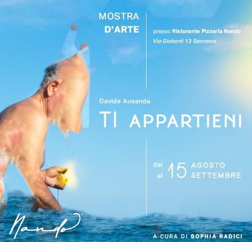 Sanremo: l'artista milanese Davide Ausenda in mostra da Ferragosto presso il ristorante Nando con 'Ti appartieni'